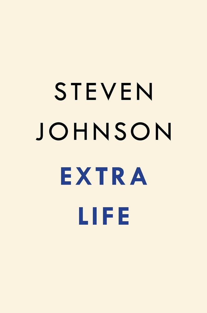 Johnson, Steven - Extra Life: A Short History of Living Longer