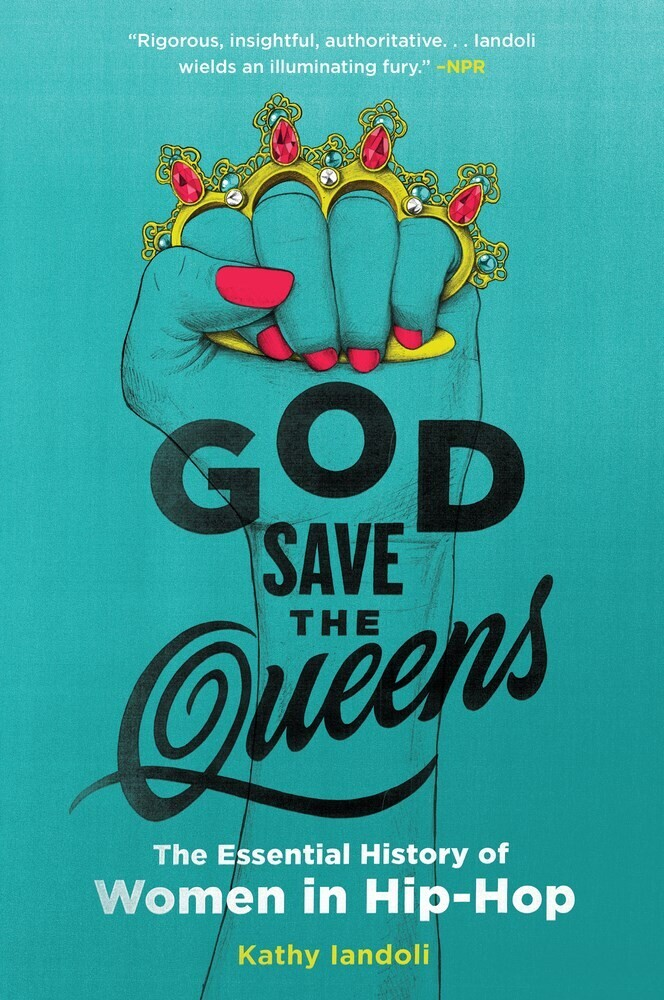 Iandoli, Kathy - God Save the Queens: The Essential History of Women in Hip-Hop