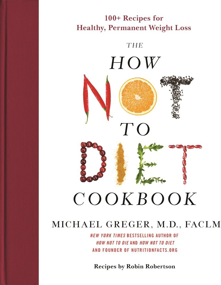 - The How Not to Diet Cookbook: 100+ Recipes for Healthy, PermanentWeight Loss