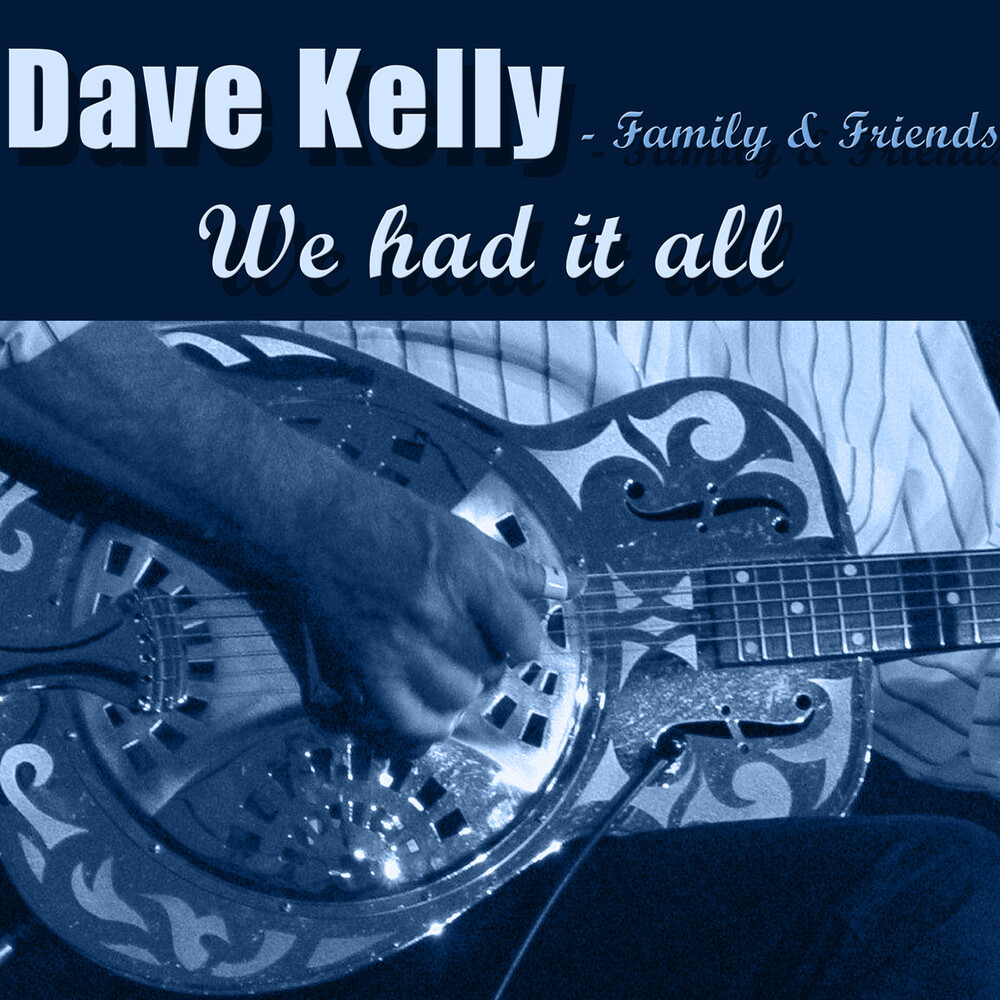 Dave Kelly & Family & Friends - We Had It All