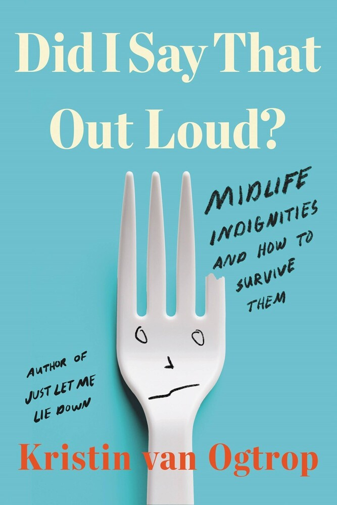 - Did I Say That Out Loud?: Midlife Indignities and How to Survive Them