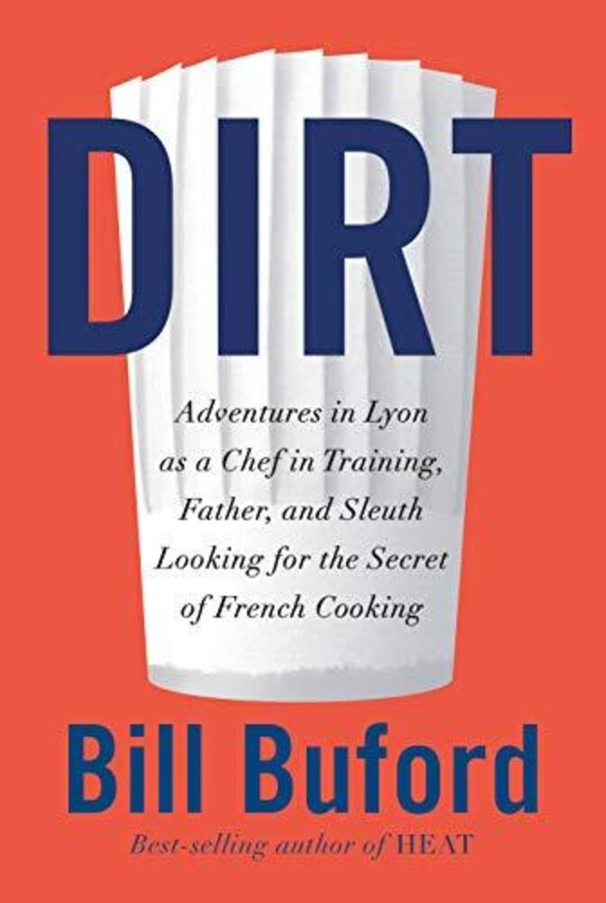 - Dirt: Adventures in Lyon as a Chef in Training, Father, and SleuthLooking for the Secret of French Cooking