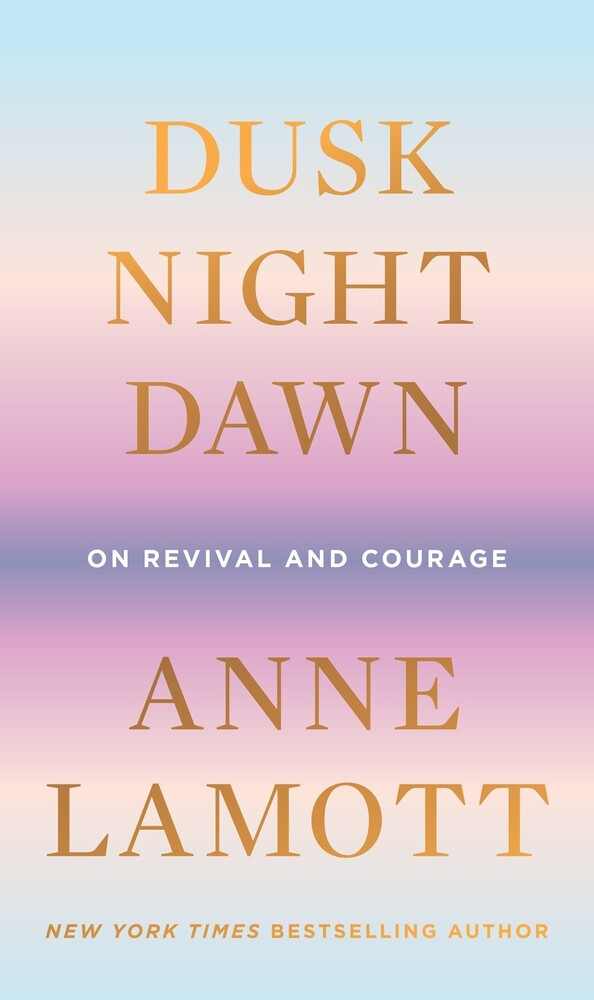 Lamott, Anne - Dusk, Night, Dawn: On Revival and Courage