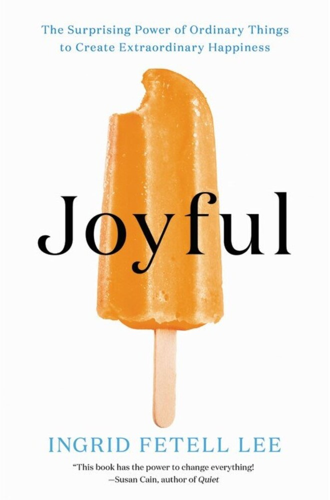 - Joyful: The Surprising Power of Ordinary Things to CreateExtraordinary Happiness