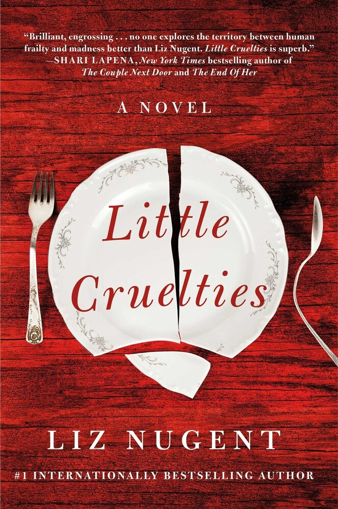 Nugent, Liz - Little Cruelties: A Novel