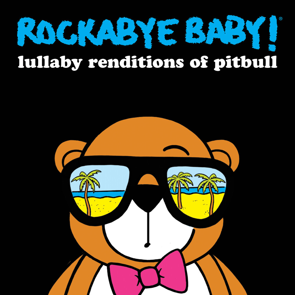 Rockabye Baby! - Lullaby Renditions Of Pitbull