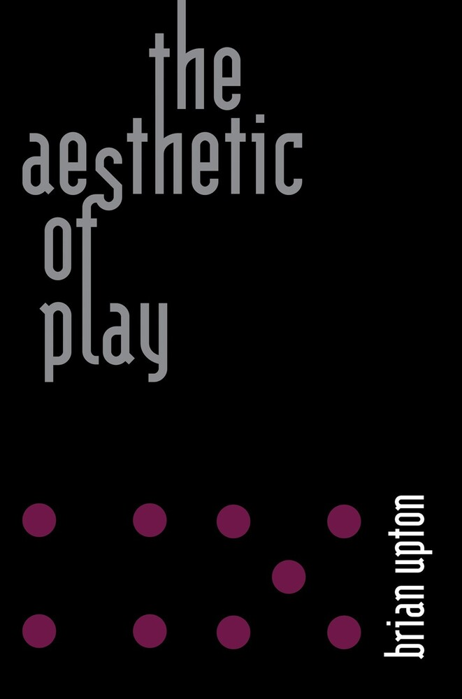 Upton, Brian - The Aesthetic of Play
