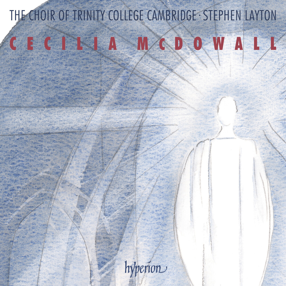 Trinity College Choir Cambridge / Stephen Layton - Mcdowall: Sacred Choral Music