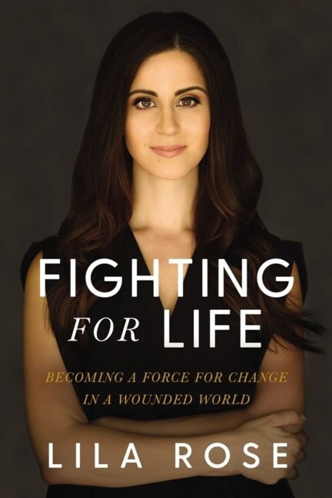 Rose.Lila - Fighting for Life: Becoming a Force for Change in a Wounded World