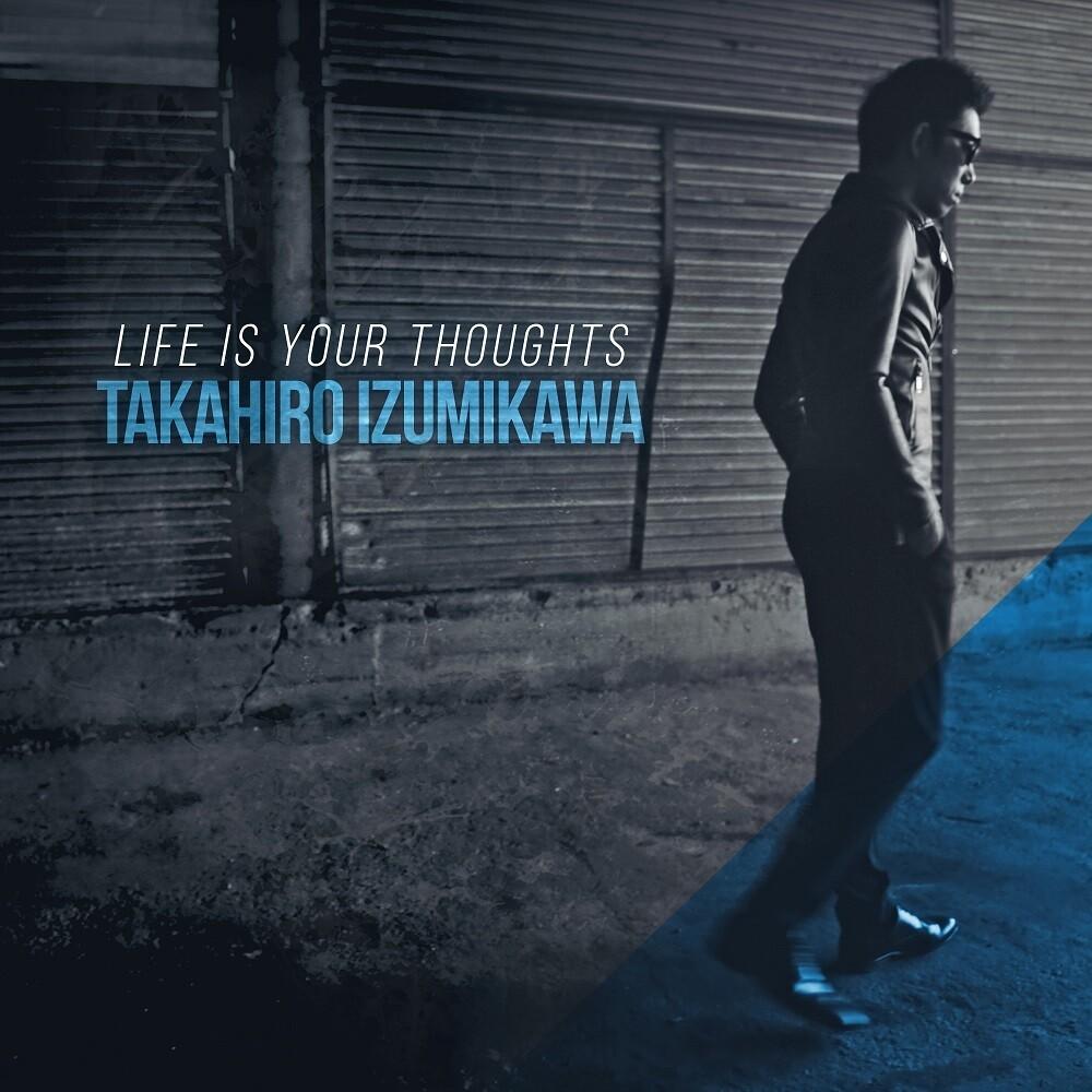 Takahiro Izumikawa - Life Is Your Thoughts