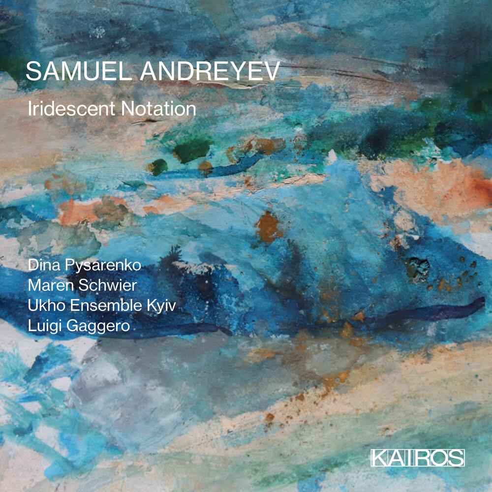 Samuel Andreyev - Iridescent Notation
