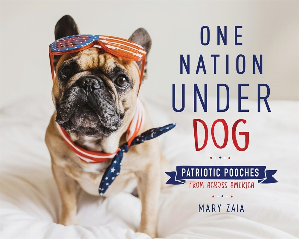 - One Nation Under Dog: Patriotic Pooches from Across America