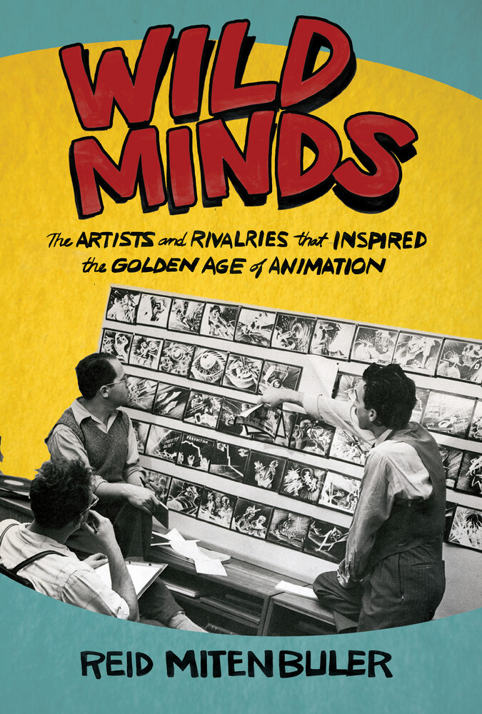 Mitenbuler, Reid - Wild Minds: The Artists and Rivalries That Inspired the Golden Age of Animation