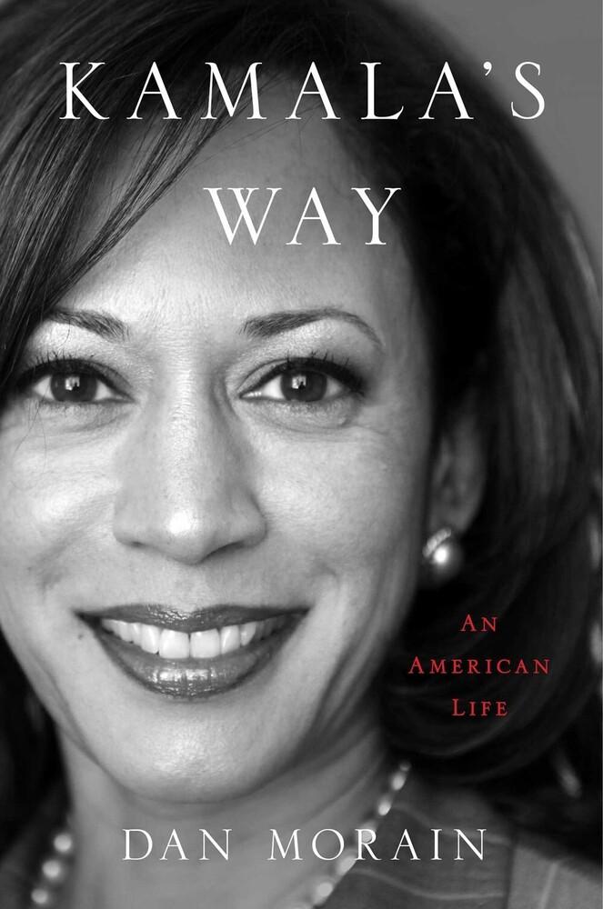 Morain, Dan - Kamala's Way: An American Life