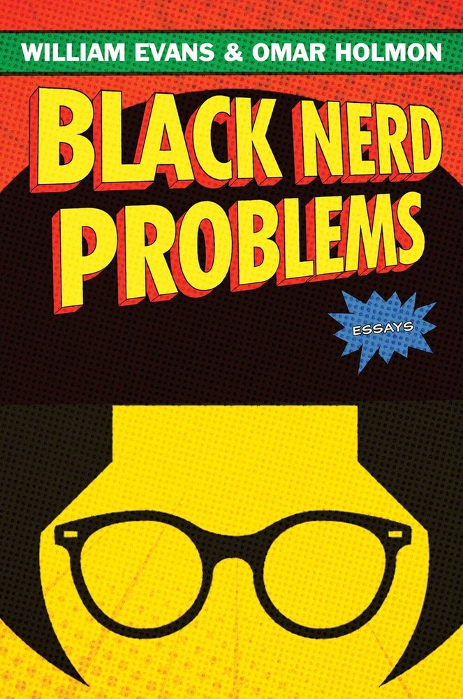 Evans, William / Holmon, Omar - Black Nerd Problems: Essays
