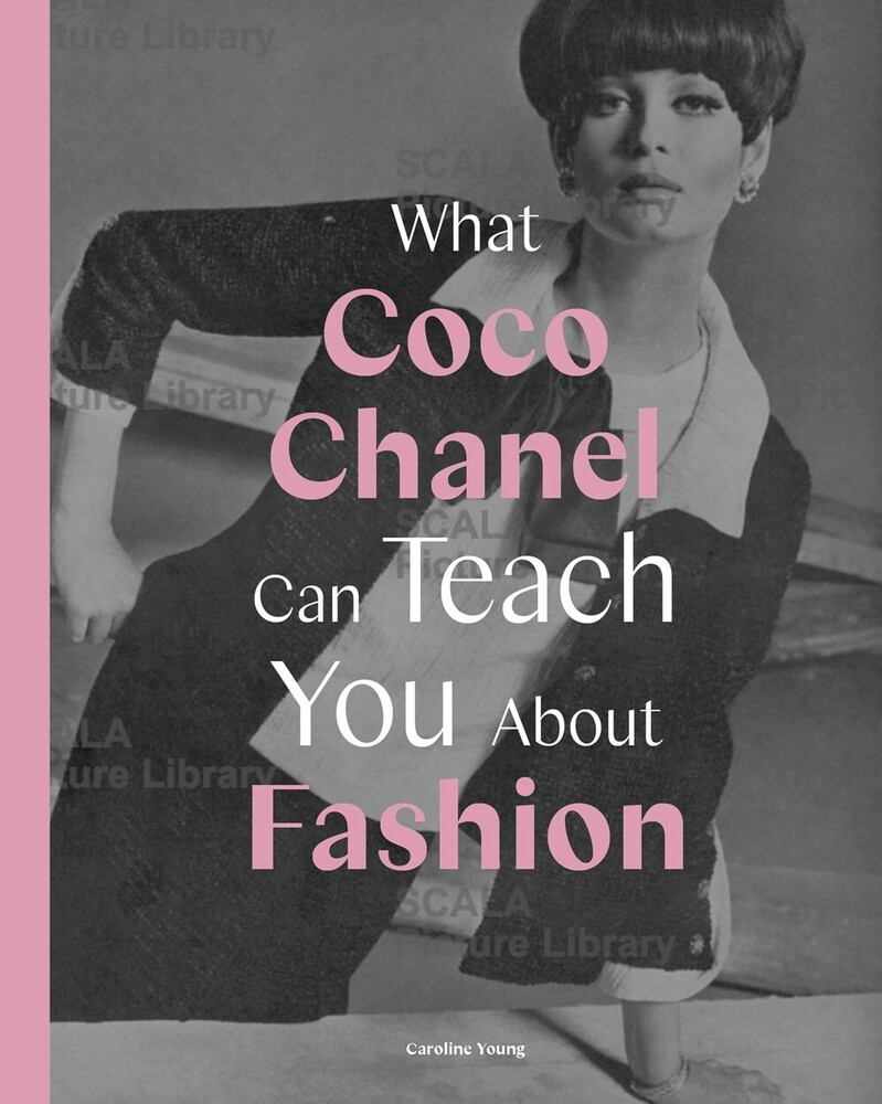 Young, Caroline - What Coco Chanel Can Teach You About Fashion