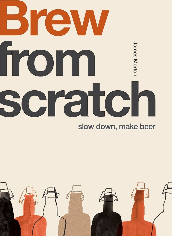James Morton - From Scratch: Brew: Slow Down, Make Beer