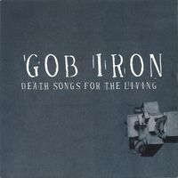 Gob Iron - Death Songs For The Living