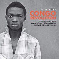 Soul Jazz Records Presents - Congo Revolution - Revolutionary & Evolutionary Sounds from the Two   Congos 1955-62