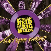 Duncan Reid & The Big Heads - Don't Blame Yourself (Ltd) (Purp) (Ylw) (Uk)