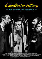 Peter, Paul & Mary - Peter Paul & Mary At Newport 63-65