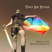That Joe Payne - What Is The World Coming To (Ep) (Uk)