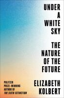 Kolbert, Elizabeth - Under a White Sky: The Nature of the Future