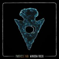 Particle Kid - Window Rock [Limited Edition LP]