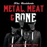 Resindents - Metal Meat & Bone: The Songs Of Dyin' Dog