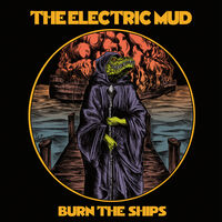 Electric Mud - Burn The Ships