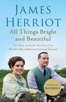 Herriot, James - All Things Bright and Beautiful: The Warm and Joyful Memoirs of theWorld's Most Beloved Animal Doctor
