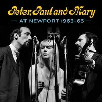 Peter, Paul & Mary - Peter, Paul and Mary at Newport 1963-65