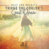 Dale Ann Bradley - Things She Couldn't Get Over