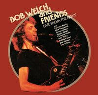 Bob Welch  & Friends - Live From The Roxy (Gate) [180 Gram]