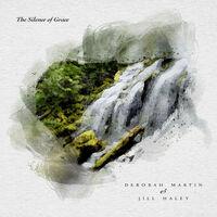 Deborah Martin  / Haley,Jill - The Silence of Grace
