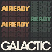 Galactic - Already Ready Already [Indie Exclusive Low Price]
