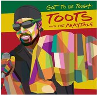 Toots & Maytals - Got To Be Tough