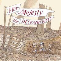 Decemberists - Her Majesty The Decemberists