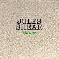 Jules Shear - Slower [Digipak]