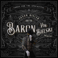 Jason Bieler & The Baron Von Bielski Orchestra - Songs For The Apocalypse