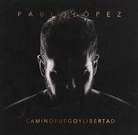 Pablo López - Camino Fuego Y Libertad
