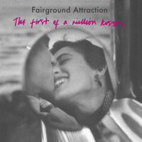 Fairground Attraction - First Of A Million Kisses (Hol)