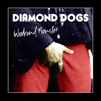 Diamond Dogs - Weekend Monster