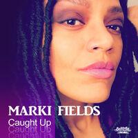 Marki Fields - Caught Up