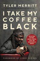 Tyler Merritt - I Take My Coffee Black (Hcvr)