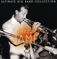 Harry James - Ultimate Big Band Collection: Harry James