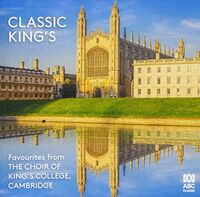 Choir Of Kings College Cambridge - Classic Kings: Favourites From The Choir Of King's