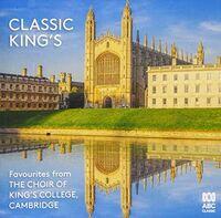 Choir Of Kings College Cambridge - Classic Kings: Favourites From The Choir Of King's College Cambridge