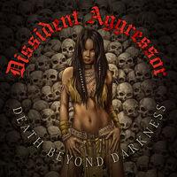Dissident Aggressor - Death Beyond Darkness