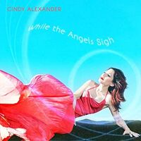 Cindy Alexander - While The Angels Sigh